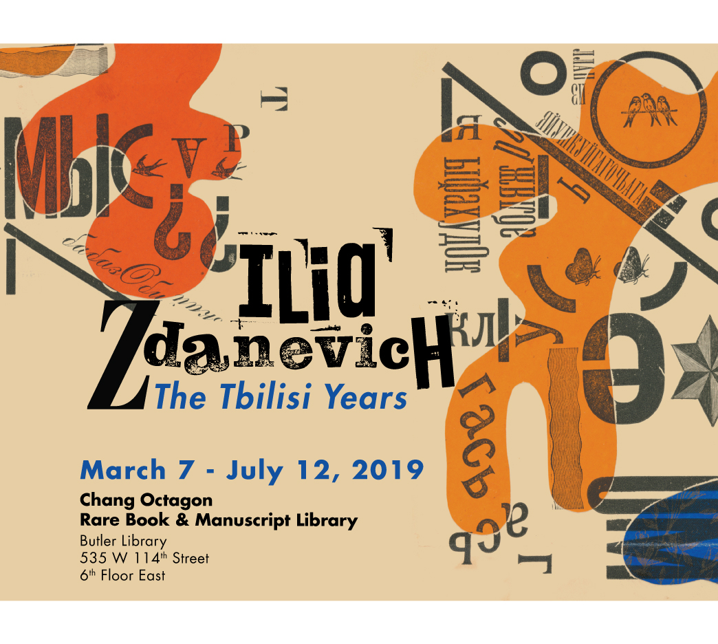 Poster for Ilia Zdanevich: The Tbilisi Years, March 7 - July 12, 2019, Chang Octagon Room, Rare Book and Manuscript Library, Columbia University